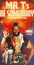 Mr. T's Be Somebody... or Be Somebody's Fool!