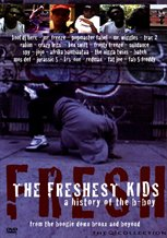 The Freshest Kids: A History of the B-Boy