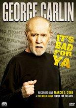 George Carlin . . . It's Bad for Ya!